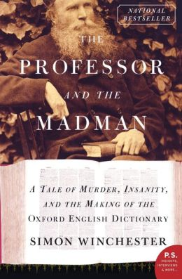 Professor and the Madman: A Tale of Murder, Insanity, and the Making of the Oxford English Dictionary