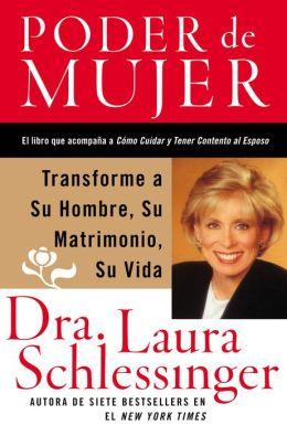 Poder de mujer: Transforme a su hombre, su matrimonio, su vida