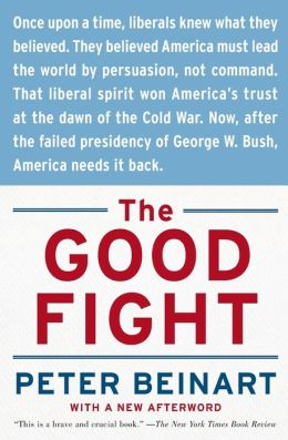 Good Fight: Why Liberals---and Only Liberals---Can Win the War on Terror and Make America Great Again