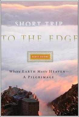 Short Trip to the Edge: Where Earth Meets Heaven--A Pilgrimage