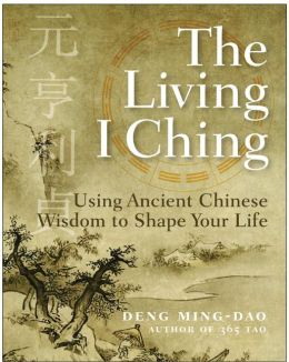 Living I Ching: Using Ancient Chinese Wisdom to Shape Your Life