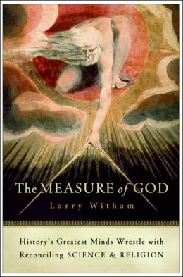 Measure of God: History's Greatest Minds Wrestle with Reconciling Science and Religion