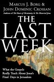 Book Cover Image. Title: The Last Week:  What the Gospels Really Teach about Jesus's Final Days in Jerusalem, Author: Marcus J. Borg