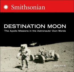 Destination Moon: The Apollo Missions in the Astronaut's Own Words