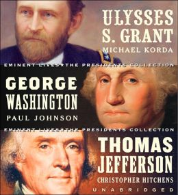 Eminent Lives: The Presidents Collection: George Washington, Thomas Jefferson and Ulysses S. Grant