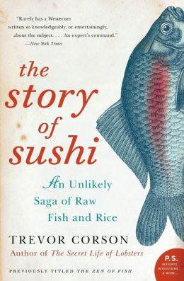 Story of Sushi: An Unlikely Saga of Raw Fish and Rice