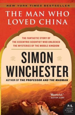 The Man Who Loved China: The Fantastic Story of the Eccentric Scientist Who Unlocked the Mysteries of the Middle Kingdom (P.S. Series)