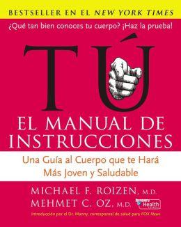 Tu, el manual de instrucciones: Una guia al cuerpo que te hara mas joven y sano