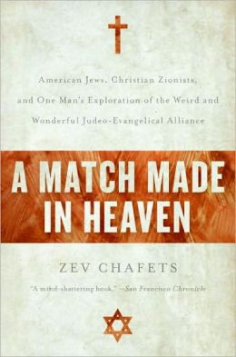 Match Made in Heaven: American Jews, Christian Zionists, and One Man's Exploration of the Weird and Wonderful Judeo-Evangelical Alliance