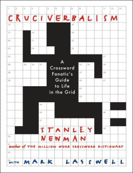 Cruciverbalism: A Crossword Fanatic's Guide to Life in the Grid