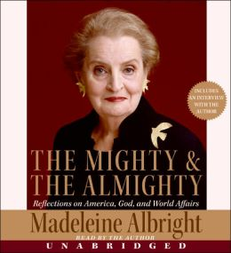 Mighty and the Almighty: Reflections on America, God, and World Affairs