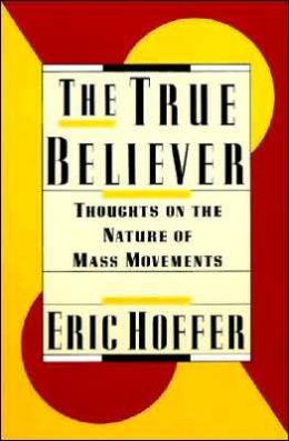 True Believer: Thoughts on the Nature of Mass Movements
