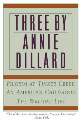 Three by Annie Dillard: The Writing Life, An American Childhood, Pilgrim at Tinker Creek