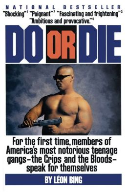 Do or Die: For the First Time, Members of America's Most Notorious Teenage Gangs-the Crips and the Bloods-speak for themselves