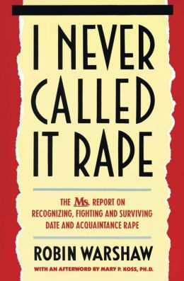 I Never Called It Rape: The Ms. Report on Recognizing, Fighting and Surviving Date and Acquaintance Rape