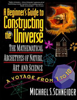 Beginner's Guide to Constructing the Universe: The Mathematical Archetypes of Nature, Art, and Science