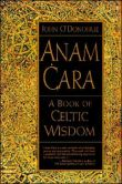 Book Cover Image. Title: Anam Cara:  A Book of Celtic Wisdom, Author: John O'Donohue
