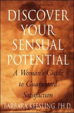 Discover Your Sensual Potential: A Woman's Guide to Guaranteed Satisfaction