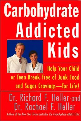 Carbohydrate-Addicted Kids: Help Your Child or Teen Break Free of Junk Food and Sugar Cravings-for Life!