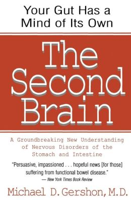 Second Brain: A Groundbreaking New Understanding of Nervous Disorders of the Stomach and Intestine