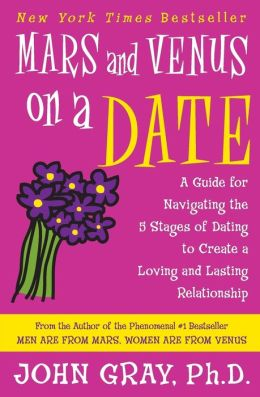 Mars and Venus on a Date: A Guide for Navigating the 5 Stages of Dating to Create a Loving and Lasting Relationship