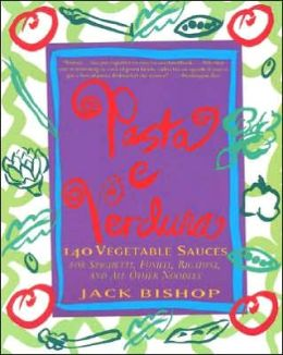 Pasta e Verdura: 140 Vegetable Sauces for Spaghetti, Fusilli, Rigatoni, and All Other Noodles
