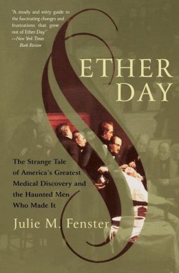 Ether Day: The Strange Tale of America's Greatest Medical Discovery and the Haunted Men Who Made It