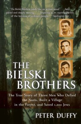 Bielski Brothers: The True Story of Three Men Who Defied the Nazis, Built a Village in the Forest, and Saved 1,200 Jews