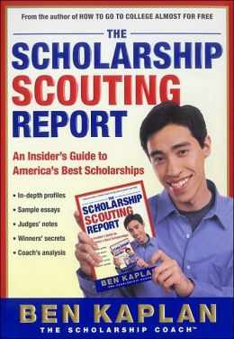 Scholarship Scouting Report: An Insider's Guide to America's Best Scholarships