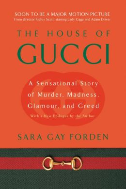 House of Gucci: A Sensational Story of Murder, Madness, Glamour, and Greed