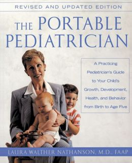 Portable Pediatrician, Second Edition: A Practicing Pediatrician's Guide to Your Child's Growth, Development, Health, and Behavior from Birth to A