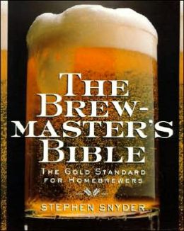 Brewmaster's Bible: The Gold Standard for Home Brewers
