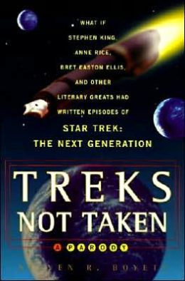 Treks Not Taken: What If Stephen King, Anne Rice, Kurt Vonnegut and Other Literary Greats Had Written Episodes of Star Trek: The Next Generation?