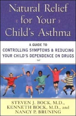 Natural Relief for Your Child's Asthma: A Guide to Controlling Symptoms and Reducing Your Child's Dependence on Drugs