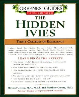 Greenes' Guides to Educational Planning: The Hidden Ivies: Thirty Colleges of Excellence