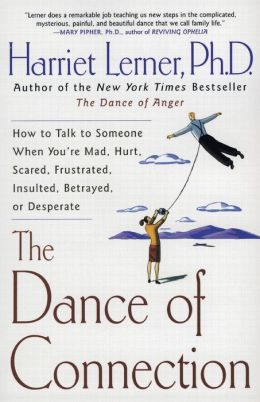 Dance of Connection: How to Talk to Someone When You're Mad, Hurt, Scared, Frustrated, Insulted, Betrayed, or Desperate