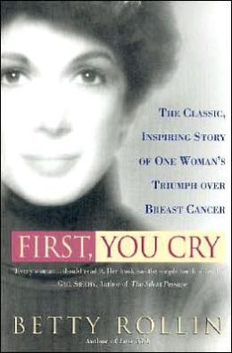 First, You Cry: The Classic, Inspiring Story of One Woman's Triumph Over Breast Cancer