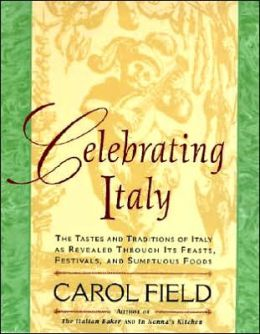Celebrating Italy: The Tastes and Traditions of Italy as Revealed Through Its Feasts, Festivals and Sumptuous Foods