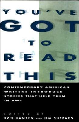 You've Got to Read This: Contemporary American Writers Introduce Stories that Held Them in Awe