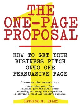 One-Page Proposal: How to Get Your Business Pitch onto One Persuasive Page