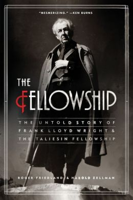 Fellowship: The Untold Story of Frank Lloyd Wright and the Taliesin Fellowship