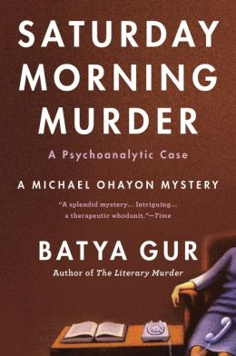 The Saturday Morning Murder: A Psychoanalytic Case (Michael Ohayon Series #1)