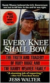 Every Knee Shall Bow: The Truth and Tragedy of Ruby Ridge and the Randy Weaver Family