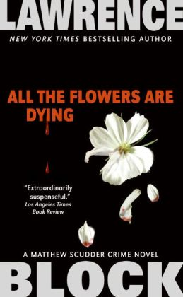 All the Flowers Are Dying (Matthew Scudder Series #16)