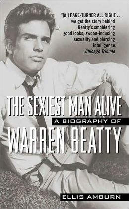 Sexiest Man Alive: The Biography of Warren Beatty