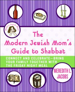 The Modern Jewish Mom's Guide to Shabbat: Connect and Celebrate-Bring Your Family Together with the Friday Night Meal