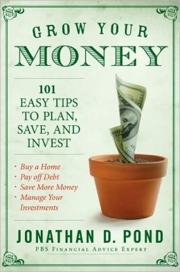 Grow Your Money!: 101 Easy Tips to Plan, Save and Invest