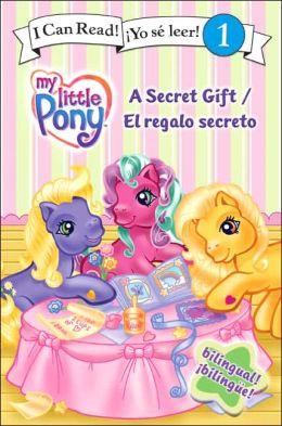 A Secret Gift/El regalo secreto (My Little Pony Series - Bilingual)