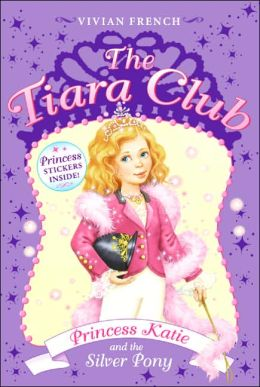 Princess Katie and the Silver Pony (The Tiara Club Series)
