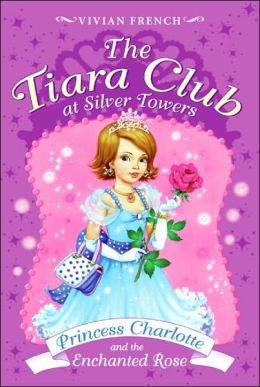 Princess Charlotte and the Enchanted Rose (The Tiara Club at Silver Towers Series)